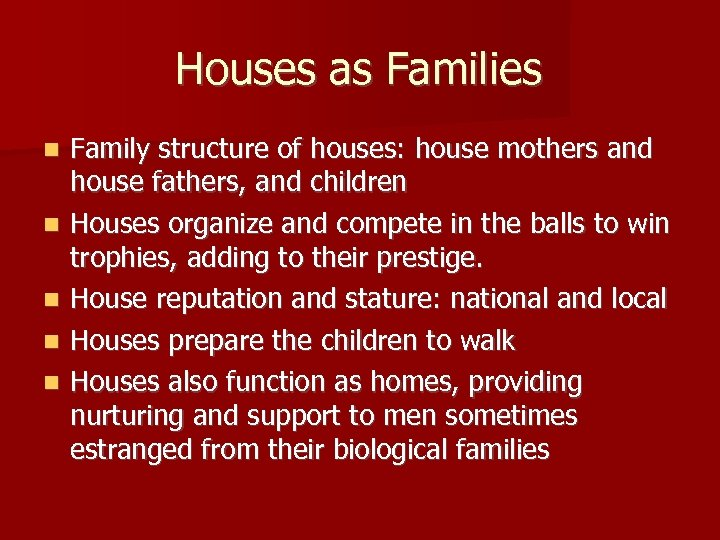 Houses as Families n n n Family structure of houses: house mothers and house