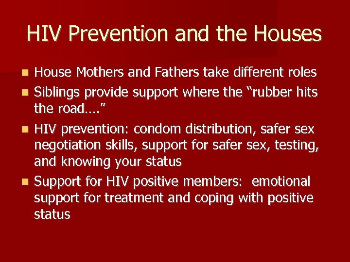 HIV Prevention and the Houses n n House Mothers and Fathers take different roles