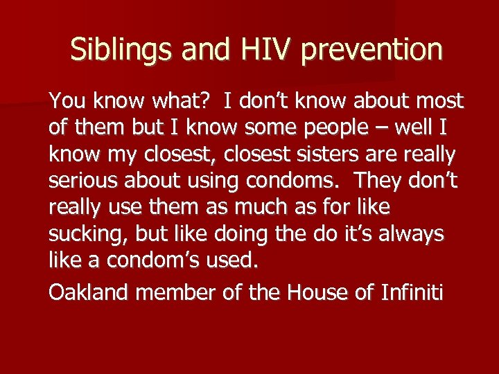 Siblings and HIV prevention You know what? I don't know about most of them