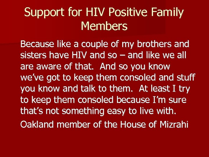 Support for HIV Positive Family Members Because like a couple of my brothers and