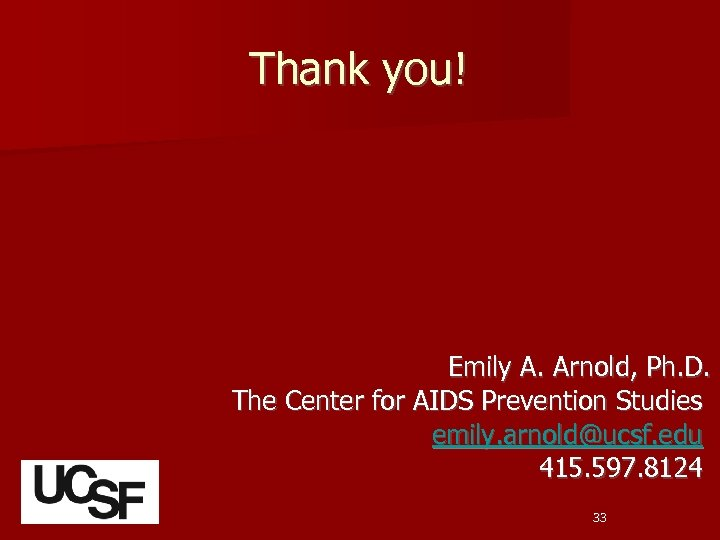 Thank you! Emily A. Arnold, Ph. D. The Center for AIDS Prevention Studies emily.