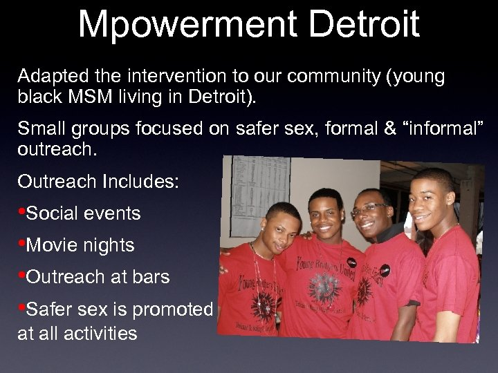 Mpowerment Detroit Adapted the intervention to our community (young black MSM living in Detroit).