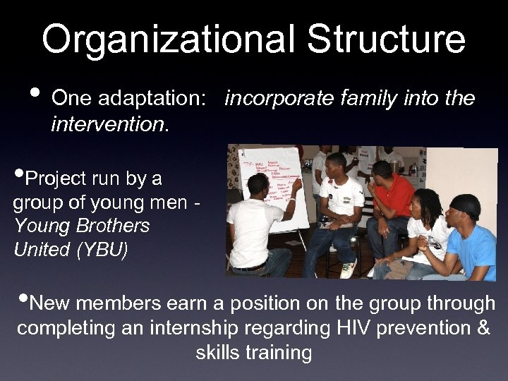 Organizational Structure • One adaptation: incorporate family into the intervention. • Project run by