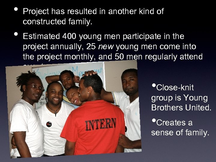 • • Project has resulted in another kind of constructed family. Estimated 400