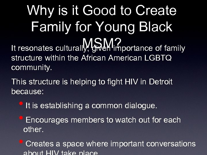 Why is it Good to Create Family for Young Black MSM? It resonates culturally,