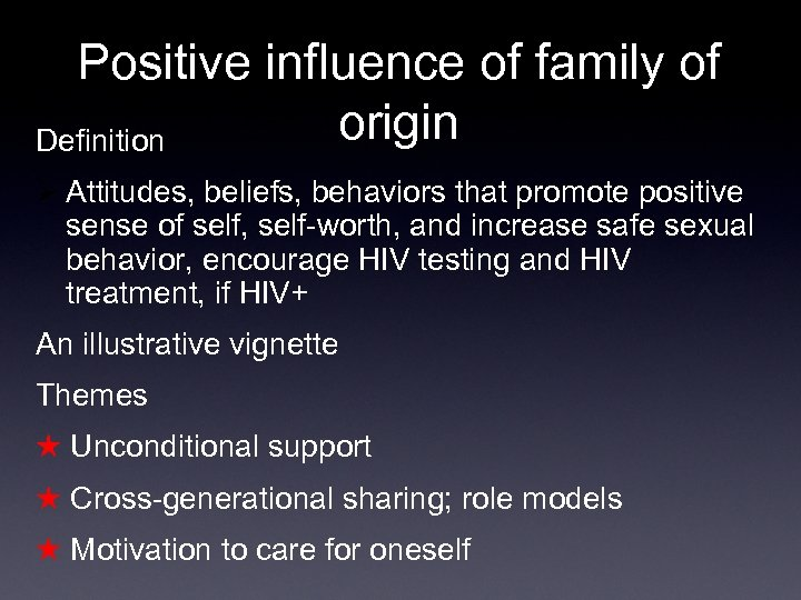 Positive influence of family of origin Definition Ø Attitudes, beliefs, behaviors that promote positive