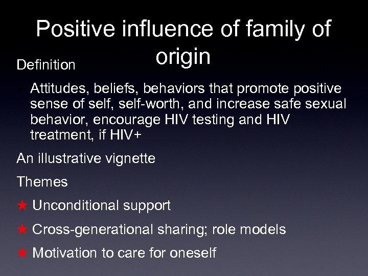 Positive influence of family of origin Definition Ø Attitudes, beliefs, behaviors that promote positive