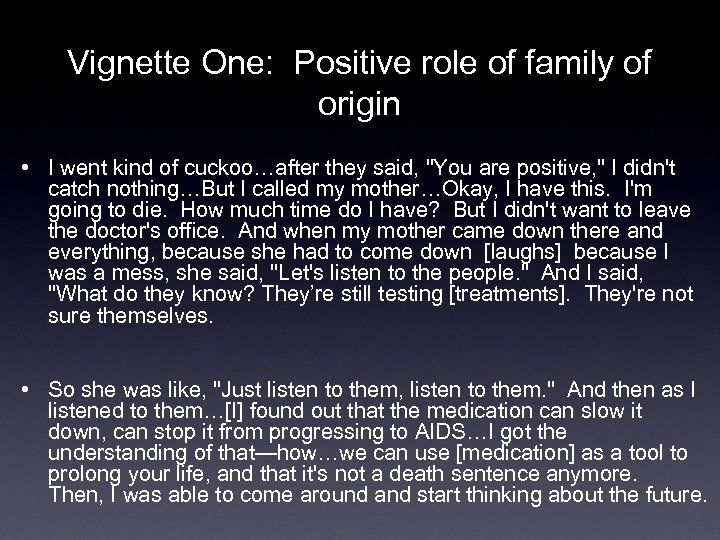 Vignette One: Positive role of family of origin • I went kind of cuckoo…after