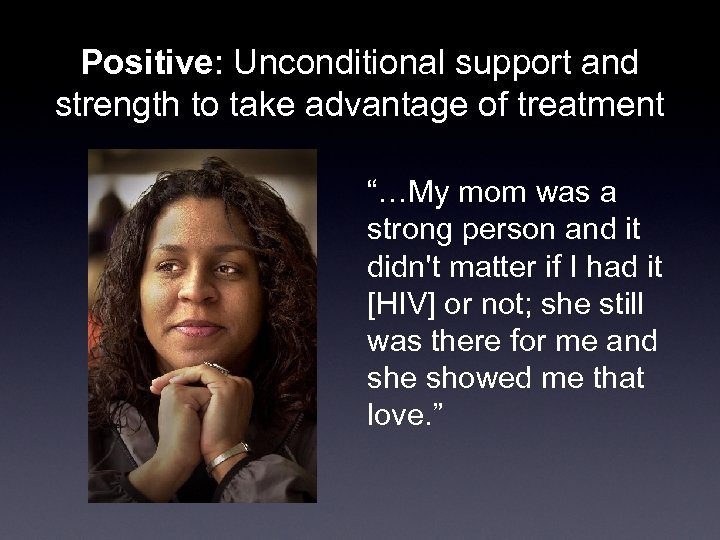 """Positive: Unconditional support and strength to take advantage of treatment """"…My mom was a"""