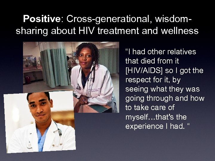 """Positive: Cross-generational, wisdomsharing about HIV treatment and wellness """"I had other relatives that died"""
