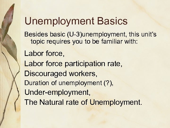 Unemployment Basics Besides basic (U-3)unemployment, this unit's topic requires you to be familiar with: