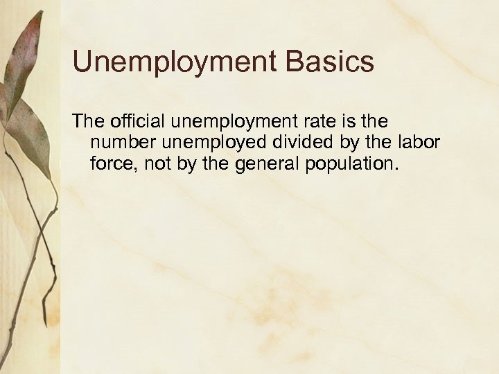 Unemployment Basics The official unemployment rate is the number unemployed divided by the labor