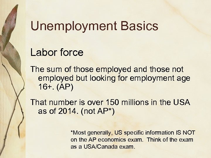 Unemployment Basics Labor force The sum of those employed and those not employed but