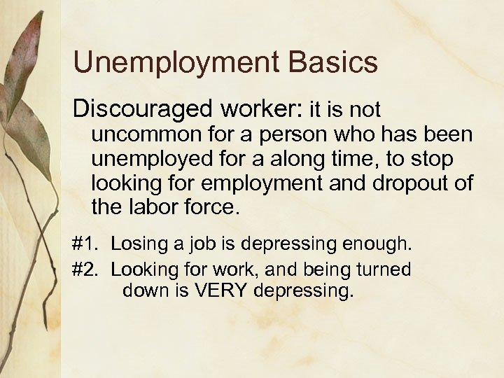 Unemployment Basics Discouraged worker: it is not uncommon for a person who has been