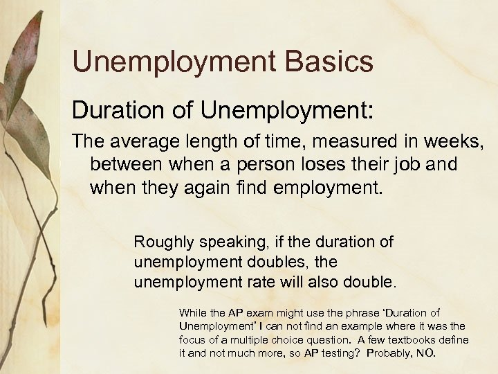 Unemployment Basics Duration of Unemployment: The average length of time, measured in weeks, between