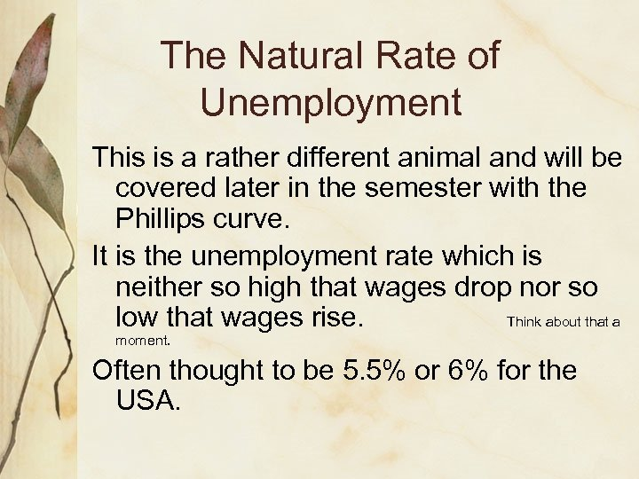The Natural Rate of Unemployment This is a rather different animal and will be