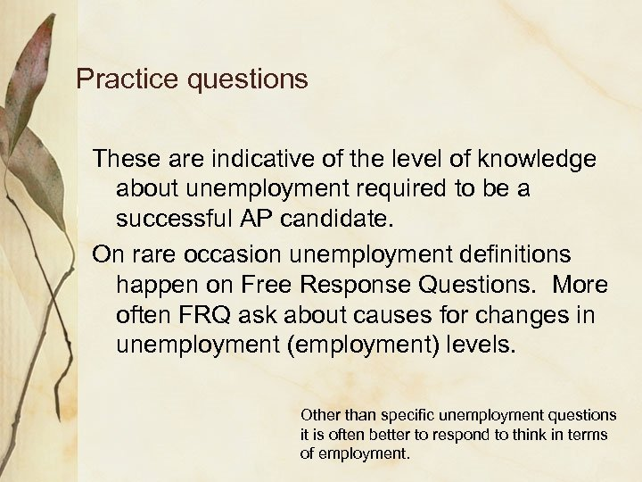 Practice questions These are indicative of the level of knowledge about unemployment required to