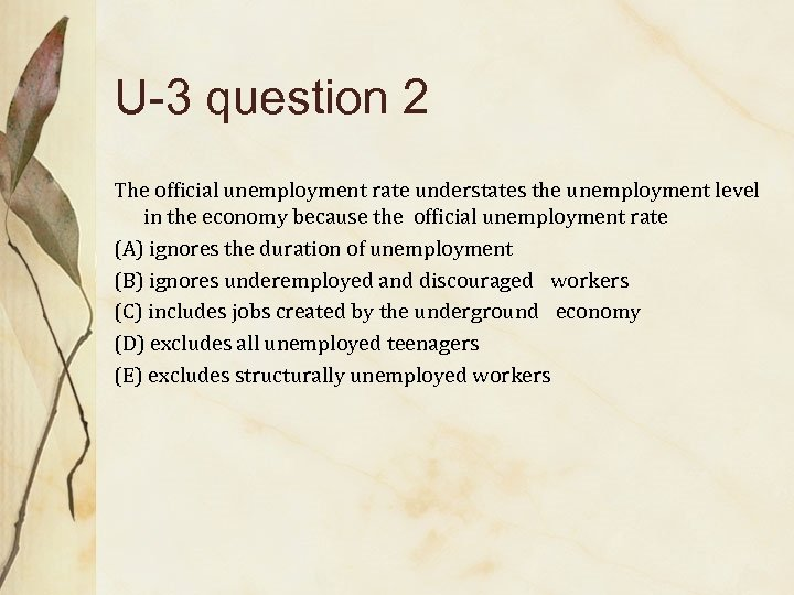 U-3 question 2 The official unemployment rate understates the unemployment level in the economy