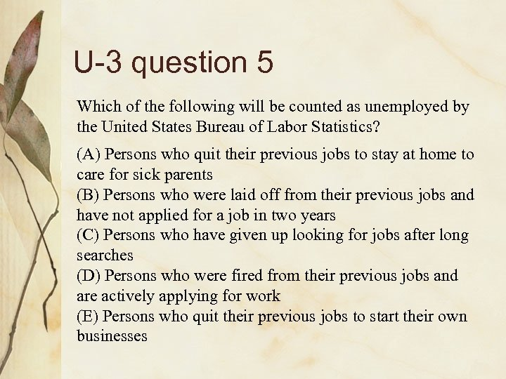 U-3 question 5 Which of the following will be counted as unemployed by the