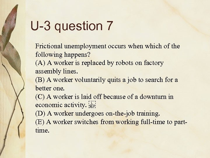 U-3 question 7 Frictional unemployment occurs when which of the following happens? (A) A
