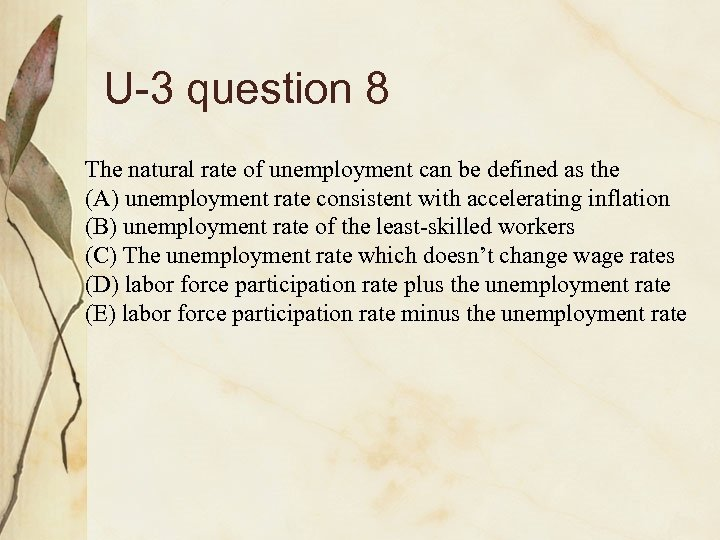 U-3 question 8 The natural rate of unemployment can be defined as the (A)