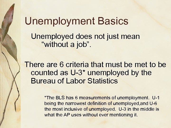 """Unemployment Basics Unemployed does not just mean """"without a job"""". There are 6 criteria"""
