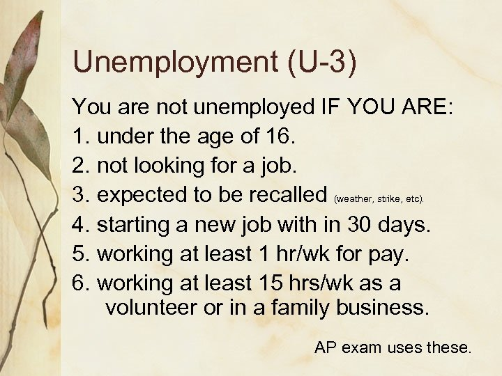 Unemployment (U-3) You are not unemployed IF YOU ARE: 1. under the age of