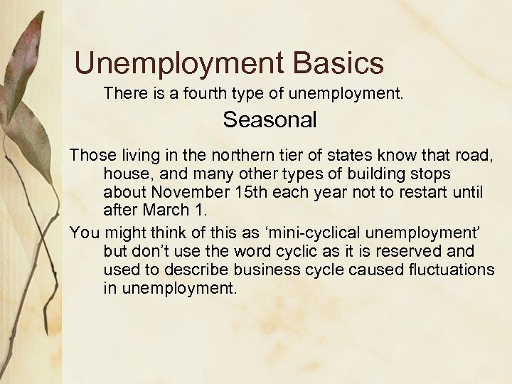 Unemployment Basics There is a fourth type of unemployment. Seasonal Those living in the