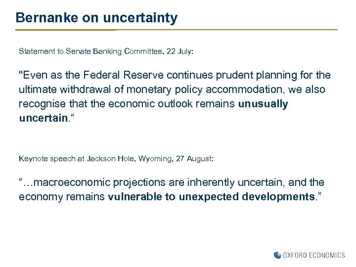 Bernanke on uncertainty Statement to Senate Banking Committee, 22 July: