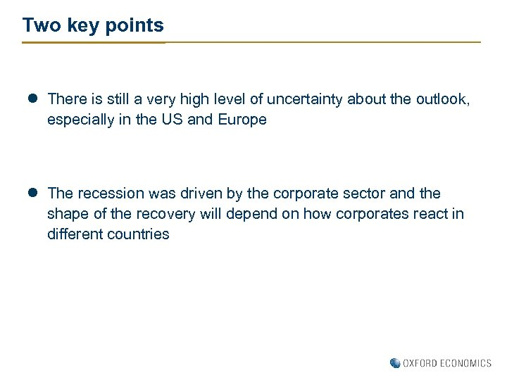Two key points l There is still a very high level of uncertainty about