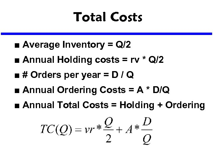 Total Costs n Average Inventory = Q/2 n Annual Holding costs = rv *