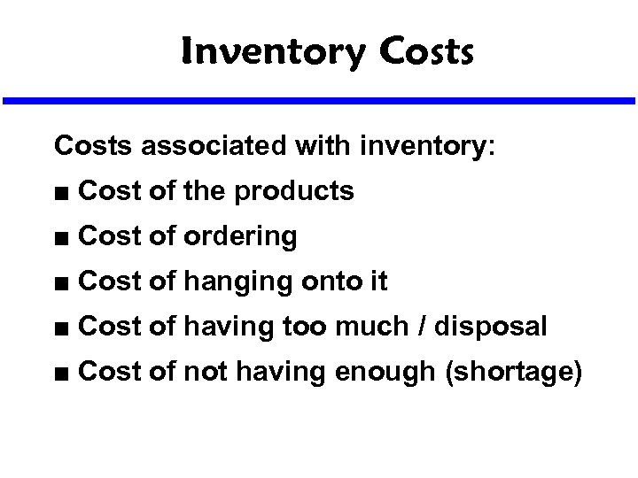 Inventory Costs associated with inventory: n Cost of the products n Cost of ordering