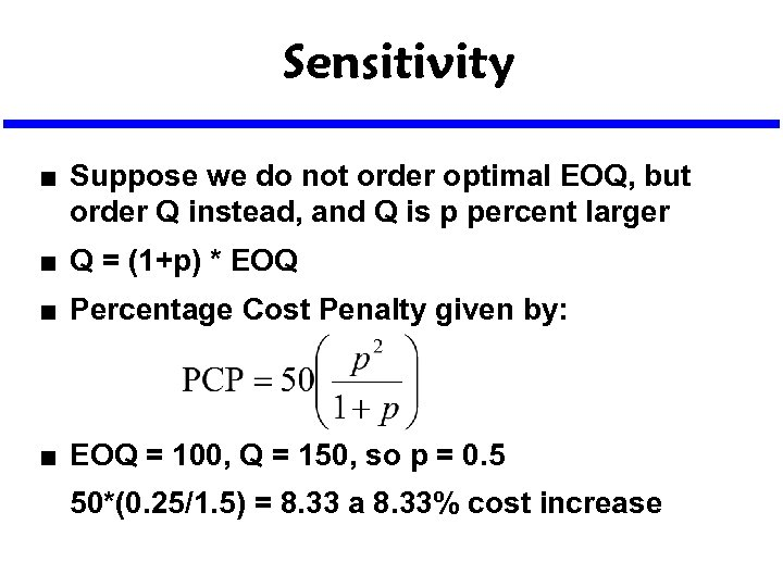 Sensitivity n Suppose we do not order optimal EOQ, but order Q instead, and
