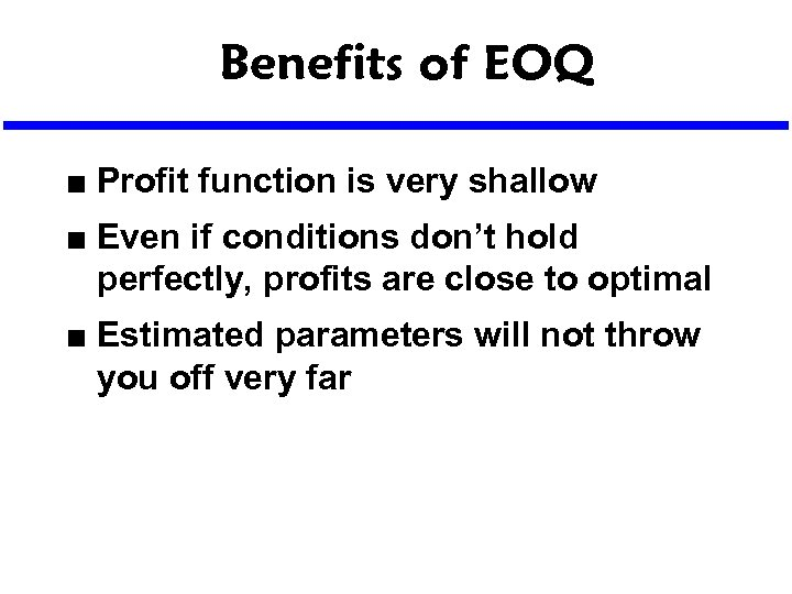 Benefits of EOQ n n n Profit function is very shallow Even if conditions