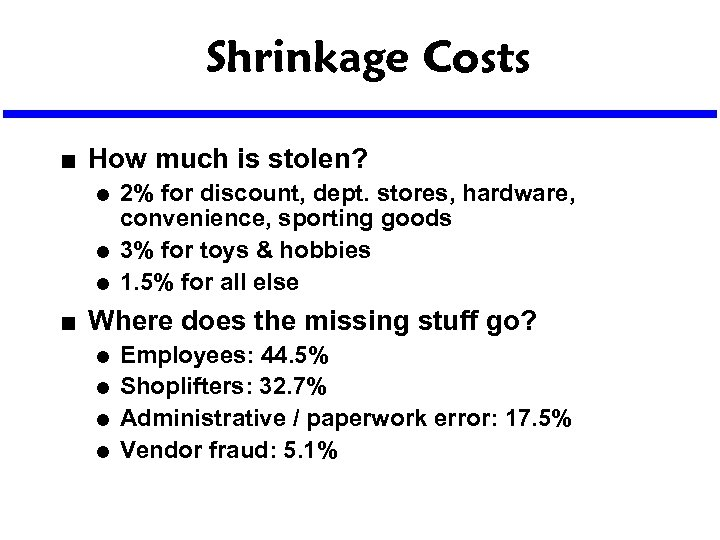 Shrinkage Costs n How much is stolen? l l l n 2% for discount,