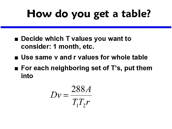 How do you get a table? n n n Decide which T values you