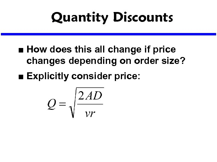Quantity Discounts n n How does this all change if price changes depending on