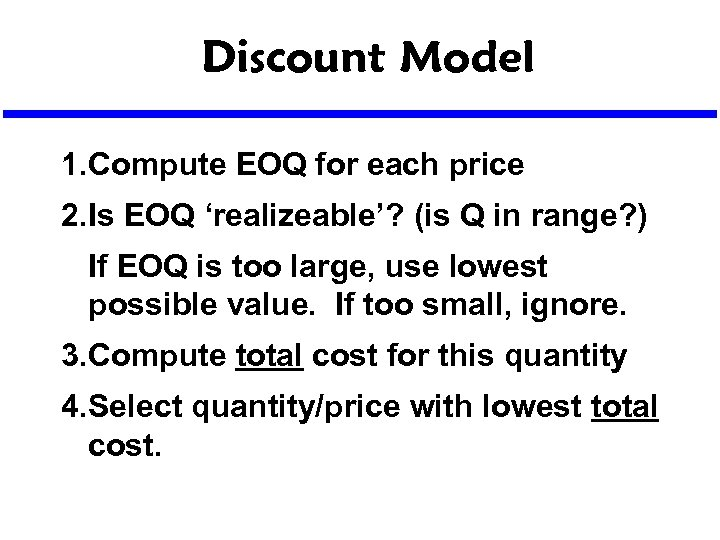 Discount Model 1. Compute EOQ for each price 2. Is EOQ 'realizeable'? (is Q