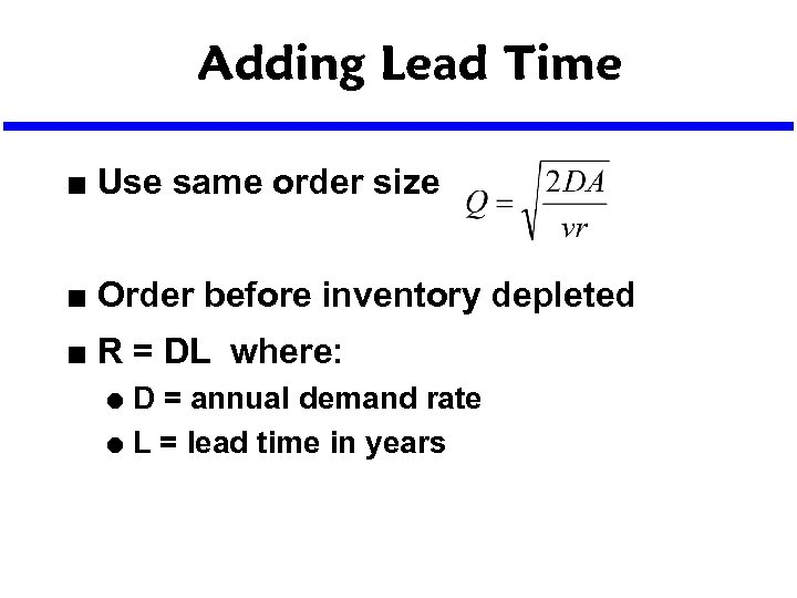 Adding Lead Time n Use same order size n Order before inventory depleted n