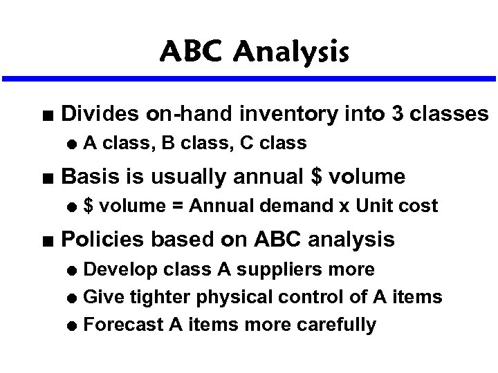 ABC Analysis n Divides on-hand inventory into 3 classes l n Basis is usually