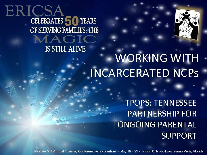 WORKING WITH INCARCERATED NCPs TPOPS: TENNESSEE PARTNERSHIP FOR ONGOING PARENTAL SUPPORT ERICSA 50 th