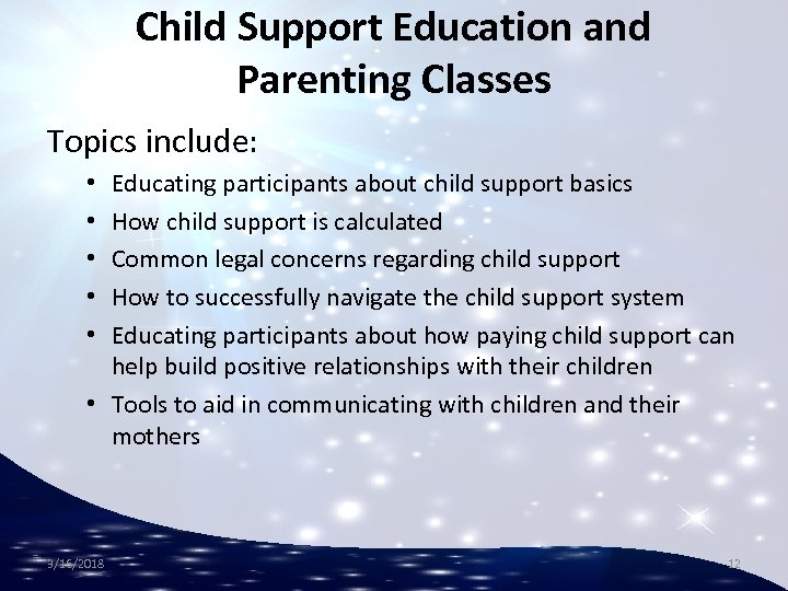 Child Support Education and Parenting Classes Topics include: Educating participants about child support basics