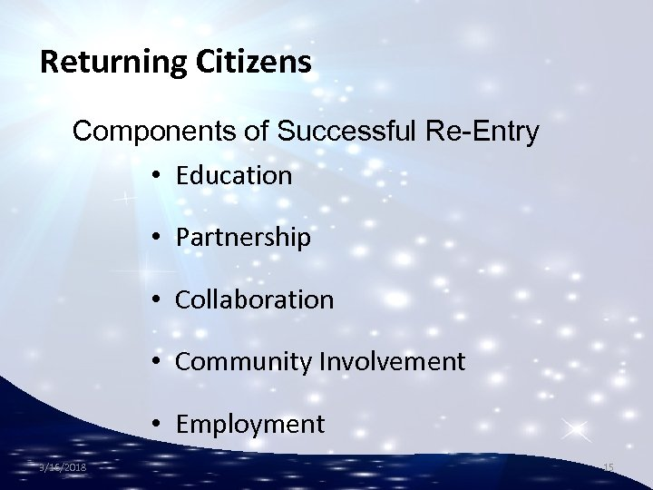 Returning Citizens Components of Successful Re-Entry • Education • Partnership • Collaboration • Community