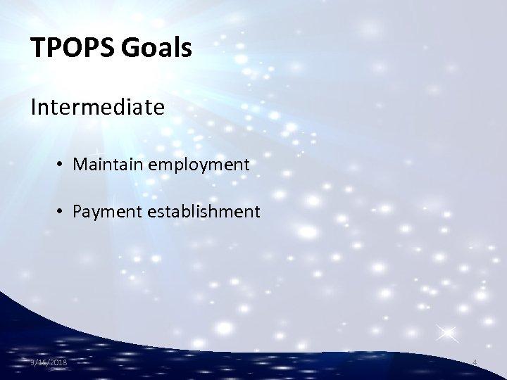 TPOPS Goals Intermediate • Maintain employment • Payment establishment 3/16/2018 4