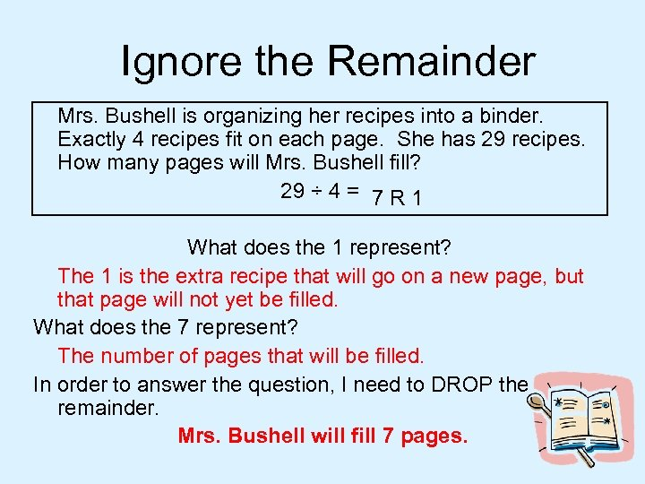 Ignore the Remainder Mrs. Bushell is organizing her recipes into a binder. Exactly 4