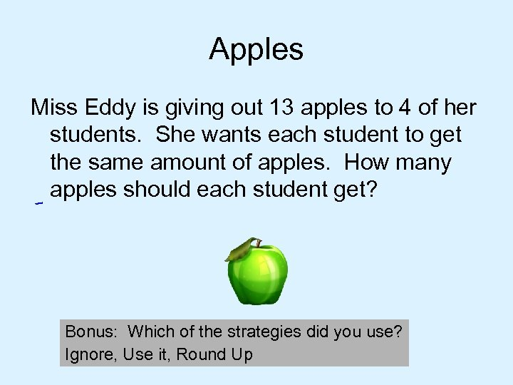 Apples Miss Eddy is giving out 13 apples to 4 of her students. She