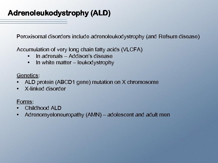 Adrenoleukodystrophy (ALD) Peroxisomal disorders include adrenoleukodystrophy (and Refsum disease) Accumulation of very long chain