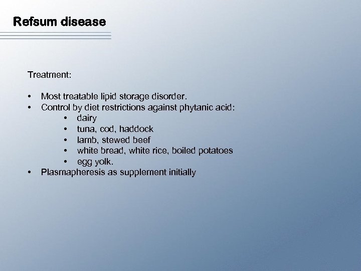 Refsum disease Treatment: • • • Most treatable lipid storage disorder. Control by diet