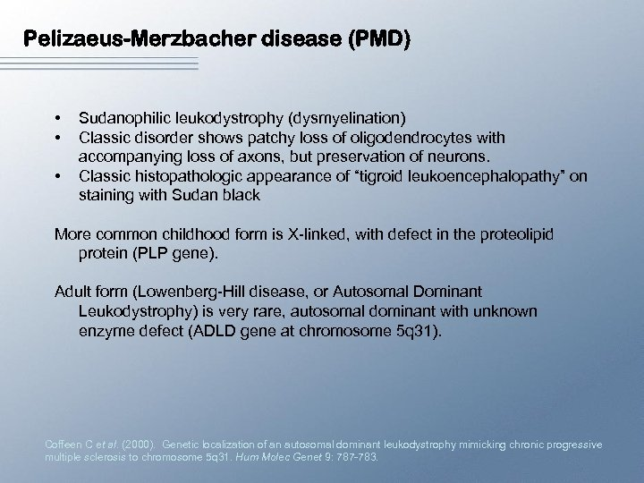 Pelizaeus-Merzbacher disease (PMD) • • • Sudanophilic leukodystrophy (dysmyelination) Classic disorder shows patchy loss