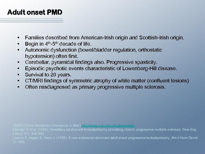 Adult onset PMD • • Families described from American-Irish origin and Scottish-Irish origin. Begin